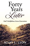 img - for Forty Years Later: God's Faithfulness Across Generations by Mary L. Lyon (2014-12-29) book / textbook / text book