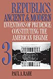 Republics Ancient and Modern, Volume III: Inventions of Prudence: Constituting the American Regime