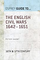 The English Civil Wars 1642-1651 (Essential Histories series Book 58) (English Edition)