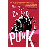 My So-Called Punk: Green Day, Fall Out Boy, The Distillers, Bad Religion---How Neo-Punk Stage-Dived into the Mainstream...