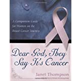 Dear God, They Say It's Cancer: A Companion Guide for Women on the Breast Cancer Journey ~ Janet Thompson