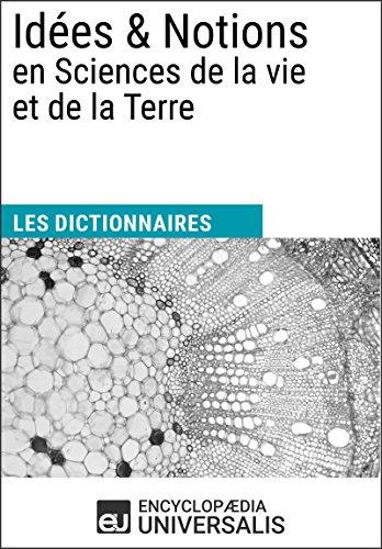 Dictionnaire des Idées & Notions en Sciences de la vie et de la Terre: (Les Dictionnaires d'Universalis)