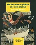 Mi Hermana Quiere Ser Una Sirena (Alfaguara Infantil) (Spanish Edition)