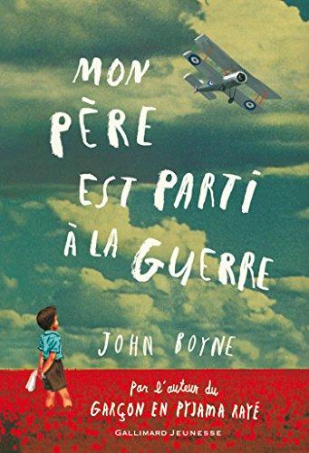 John Boyne - Mon père est parti à la guerre (Grand format littérature - Romans Junior)