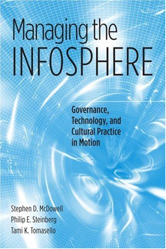 Managing the Infosphere: Governance, Technology, and Cultural Practice in Motion, Stephen D. McDowell, Philip E. Steinberg, Tami K. Tomasello