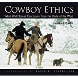 Cowboy Ethics: What Wall Street Can Learn From The Code Of The West ~ James P. Owen