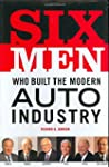 Six Men Who Built the Modern Auto Ind...