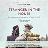 Stranger in the House: Women's Stories of Men Returning from the Second World War: 2by Julie Summers