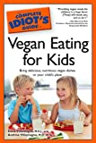 The Complete Idiot's Guide to Vegan Eating For Kids (Complete Idiot's Guides (Lifestyle Paperback))