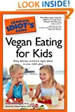 The Complete Idiot's Guide to Vegan Eating For Kids (Idiot's Guides)