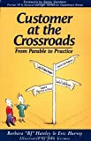 img - for Customer at the Crossroads: From Parable to Practice Paperback - July 18, 2000 book / textbook / text book