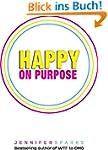 Happy on Purpose (English Edition)