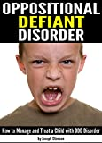 Oppositional Defiant Disorder: How to Manage and Treat a Child with ODD Disorder