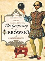 Two Gentlemen of Lebowski: A Most Excellent Comedie and Tragical Romance by Adam Bertocci