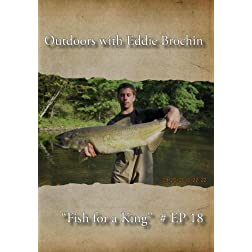 "Outdoors with Eddie Brochin - ""Fish for a King"""