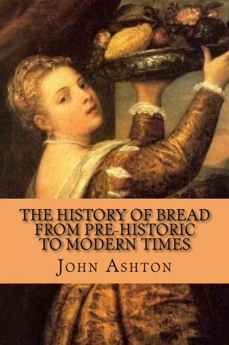 The History of Bread from Pre-historic to Modern Times (From Wheat To Bread compare prices)