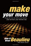 Make Your Move: Change the Way You Look At Your Business and Increase Your Bottom Line