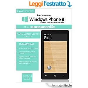 Windows Phone 8. Corso di programmazione pratico. Livello 9: XAML, Custom Controls e sensori (Esperto in un click)