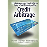 How To Take Advantage of the People Who Are Trying To Take Advantage of You: Credit Arbitrage ~ JSB Morse