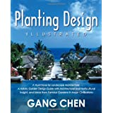 Planting Design Illustrated: A Must-Have for Landscape Architecture: A Holistic Garden Design Guide with Architectural and Horticultural Insight, and Ideas from Famous Gardens in Major Civilizationspar Gang Chen
