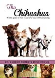 The Chihuahua: A vets guide on how to care for your chihuahua dog