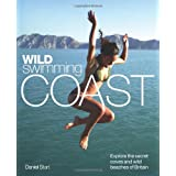 Wild Swimming Coast: Explore the Secret Coves and Wild Beaches of Britainby Daniel Start
