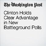 Clinton Holds Clear Advantage in New Battleground Polls | Dan Balz,Scott Clement