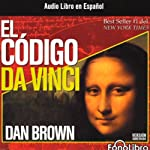 El Codigo Da Vinci [The Da Vinci Code] (       ABRIDGED) by Dan Brown Narrated by Raul Amundaray