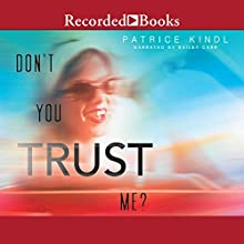 Don't You Trust Me? Audiobook by Patrice Kindl Narrated by Bailey Carr