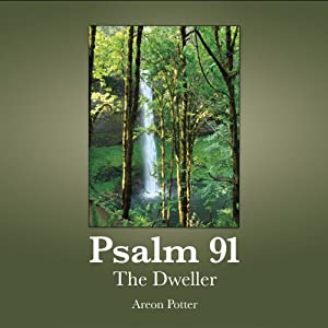 Psalm 91: The Dweller | [Areon Potter]