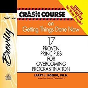 Crash Course on Getting Things Done: 17 Proven Principles for Overcoming Procrastination | [Larry J Koenig]