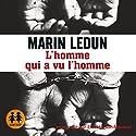 L'homme qui a vu l'homme   Livre audio Auteur(s) : Marin Ledun Narrateur(s) : Éric Herson Macarel