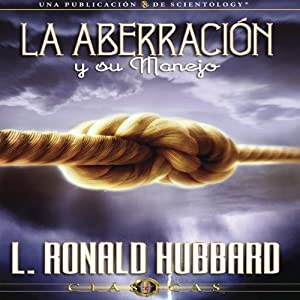 La Aberración y su Manejo [Aberration and the Handling Of] | [L. Ronald Hubbard]