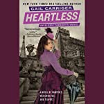 Heartless: The Parasol Protectorate, the Fourth (       UNABRIDGED) by Gail Carriger Narrated by Emily Gray