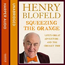 Squeezing the Orange Audiobook by Henry Blofeld Narrated by Henry Blofeld