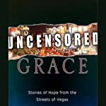 Uncensored Grace: Stories of Hope from the Streets of Vegas | Jud Wilhite