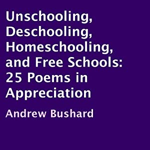 Unschooling, Deschooling, Homeschooling, and Free Schools Audiobook
