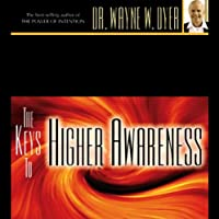 The Keys to Higher Awareness  by Dr. Wayne W. Dyer Narrated by Wayne W. Dyer