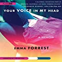 Your Voice in My Head: A Memoir (       UNABRIDGED) by Emma Forrest Narrated by Emma Forrest
