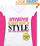 Seventeen Ultimate Guide to Style: Ho...