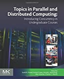 img - for Topics in Parallel and Distributed Computing: Introducing Concurrency in Undergraduate Courses book / textbook / text book