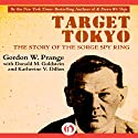 Target Tokyo: The Story of the Sorge Spy Ring Audiobook by Gordon Prange, Donald M. Goldstein, Katherine V. Dillon Narrated by David Rapkin