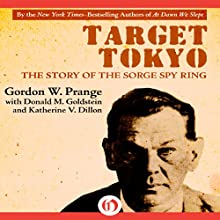 Target Tokyo: The Story of the Sorge Spy Ring (       UNABRIDGED) by Gordon Prange, Donald M. Goldstein, Katherine V. Dillon Narrated by David Rapkin