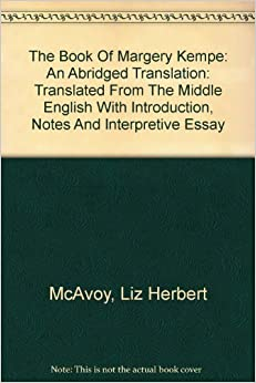 essays on the book of margery kempe Essays and criticism on margery kempe's the book of margery kempe - critical essays.
