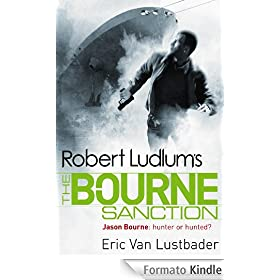 Robert Ludlum's: The Bourne Sanction: The Bourne Saga: Book Six (Jason Bourne 6) (English Edition)