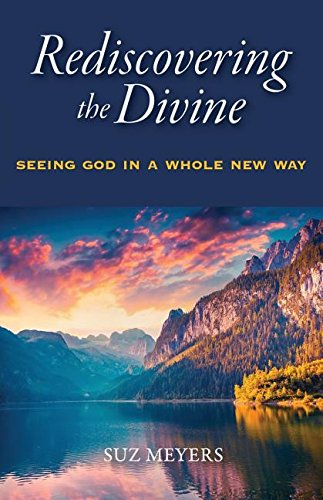 Rediscovering the Divine: Seeing God in a Whole New Way