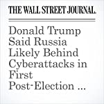 Donald Trump Said Russia Likely Behind Cyberattacks in First Post-Election News Conference | Carol E. Lee,Michael C. Bender