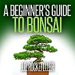 A Beginner's Guide to Bonsai | J. D. Rockefeller