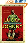Lucky Johnny: The Footballer Who Surv...