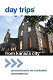 Day Trips® from Kansas City: Getaway Ideas For The Local Traveler (Day Trips Series)